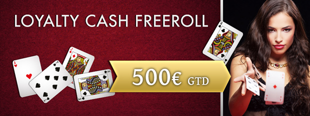 Loyalty Cash Freeroll 500€ GTD